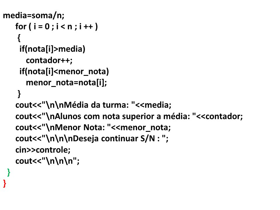media=soma/n; for ( i = 0 ; i < n ; i ++ ) { if(nota[i]>media) contador++; if(nota[i]<menor_nota)